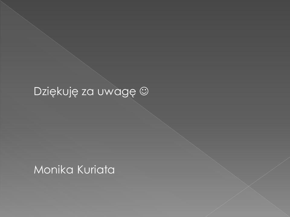 Dziękuję za uwagę Monika Kuriata