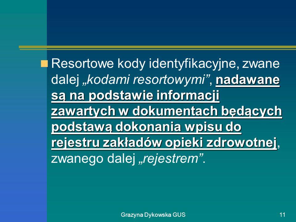 Grazyna Dykowska GUS11 nadawane są na podstawie informacji zawartych w dokumentach będących podstawą dokonania wpisu do rejestru zakładów opieki zdrow