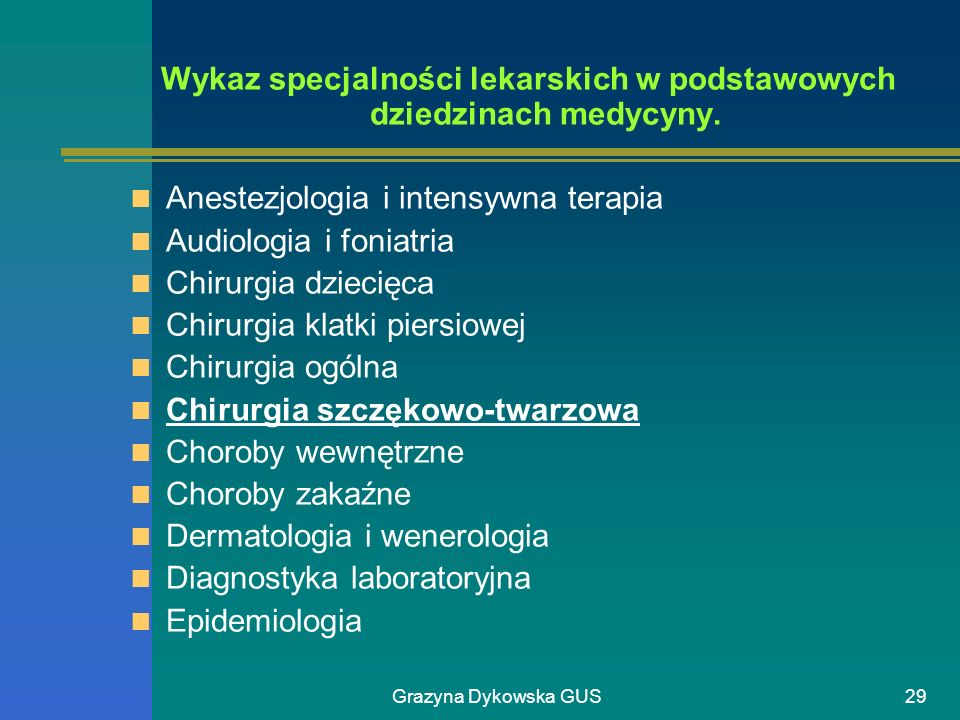 Grazyna Dykowska GUS29 Wykaz specjalności lekarskich w podstawowych dziedzinach medycyny. Anestezjologia i intensywna terapia Audiologia i foniatria C