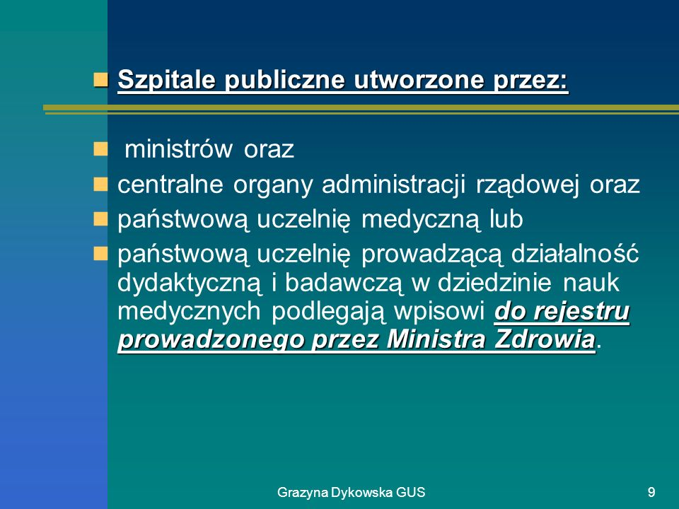 Grazyna Dykowska GUS9 Szpitale publiczne utworzone przez: Szpitale publiczne utworzone przez: ministrów oraz centralne organy administracji rządowej o