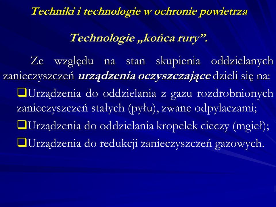 Techniki i technologie w ochronie powietrza Technologie końca rury. Ze względu na stan skupienia oddzielanych zanieczyszczeń urządzenia oczyszczające