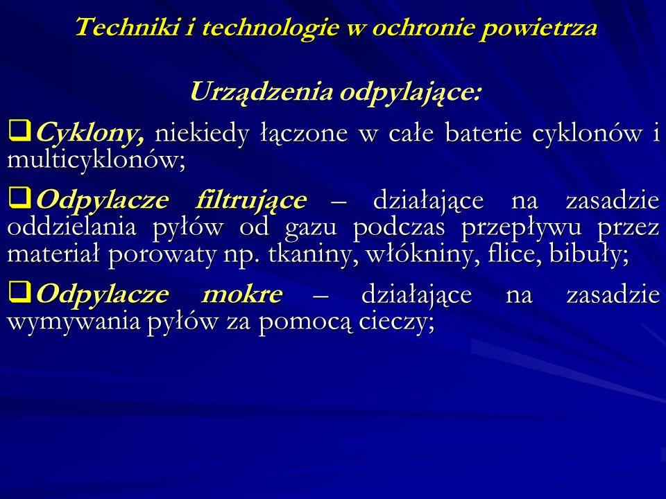 Techniki i technologie w ochronie powietrza Urządzenia odpylające: niekiedy łączone w całe baterie cyklonów i multicyklonów; Cyklony, niekiedy łączone