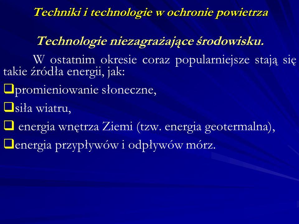 Techniki i technologie w ochronie powietrza Technologie niezagrażające środowisku. W ostatnim okresie coraz popularniejsze stają się takie źródła ener