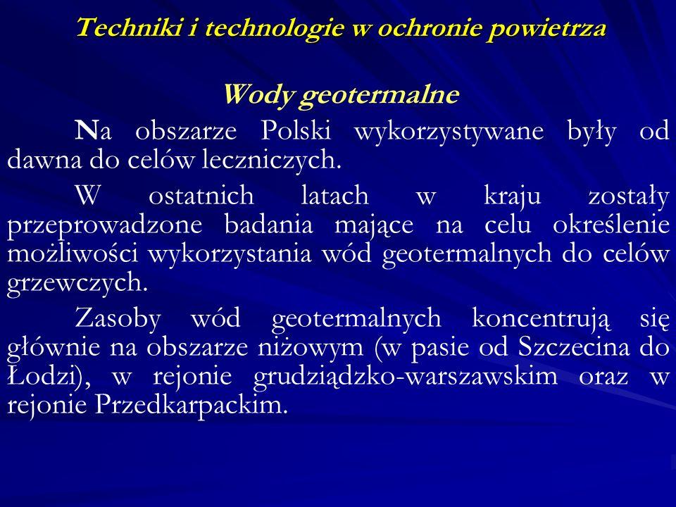 Techniki i technologie w ochronie powietrza Wody geotermalne Na obszarze Polski wykorzystywane były od dawna do celów leczniczych. W ostatnich latach