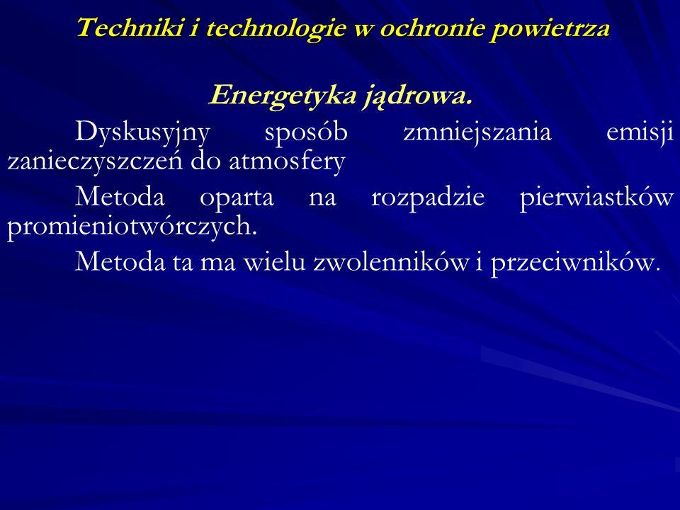 Techniki i technologie w ochronie powietrza Energetyka jądrowa. Dyskusyjny sposób zmniejszania emisji zanieczyszczeń do atmosfery Metoda oparta na roz