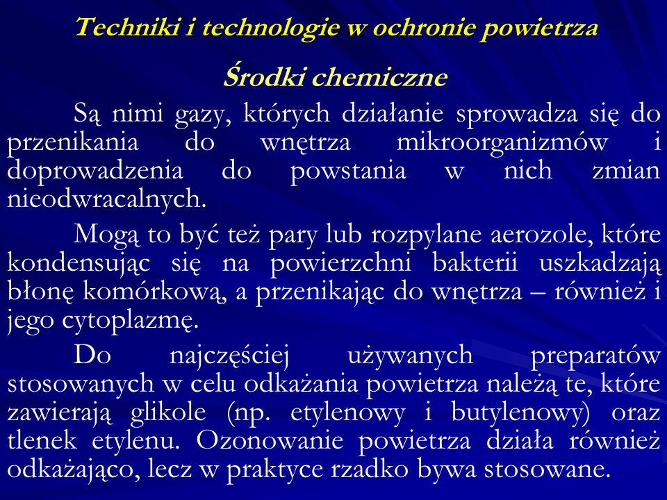 Techniki i technologie w ochronie powietrza Środki chemiczne Są nimi gazy, których działanie sprowadza się do przenikania do wnętrza mikroorganizmów i