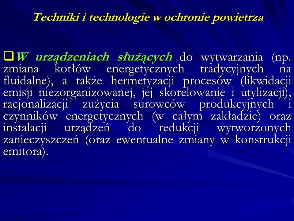 Techniki i technologie w ochronie powietrza Metody fizyczne i środki chemiczne stosowane w odkażaniu powietrza Działanie wysokiej temperatury (umieszczenie płomieni palników gazowych w strumieniu przepływającego powietrza); Sprężanie powietrza (zaistnienie adiabatycznych warunków powoduje podwyższenie temperatury); Jonizacja powietrza (wytworzenie pola elektromagnetycznego, powoduje elektrostatyczną sedymentację rozproszonych cząstek na elektrodzie); Naświetlanie promieniami jonizującymi i nadfioletowymi (promienie UV o zakresie długości fal 200 – 280 nm).