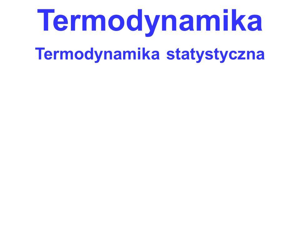 Termodynamika Termodynamika statystyczna