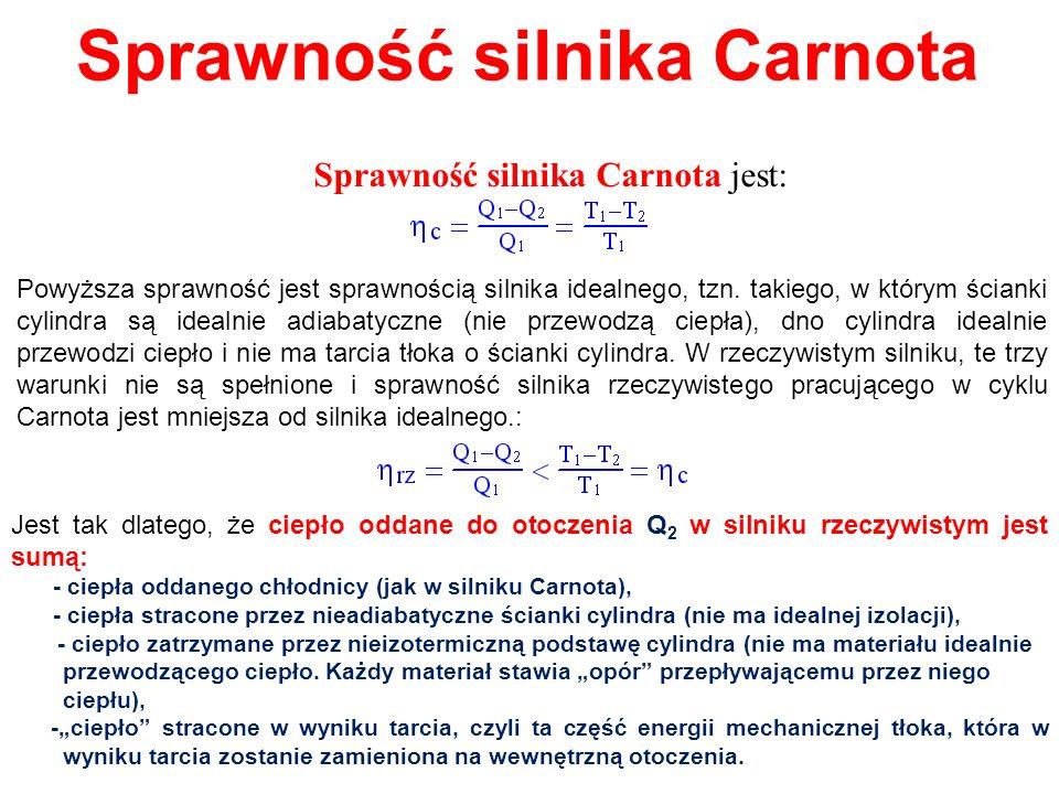 Sprawność silnika Carnota jest: Powyższa sprawność jest sprawnością silnika idealnego, tzn. takiego, w którym ścianki cylindra są idealnie adiabatyczn