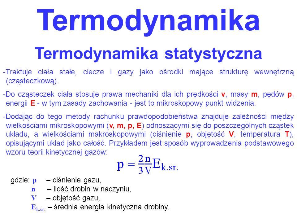 Termodynamika gdzie: p – ciśnienie gazu, n – ilość drobin w naczyniu, V – objętość gazu, E k.śr. – średnia energia kinetyczna drobiny. Termodynamika s