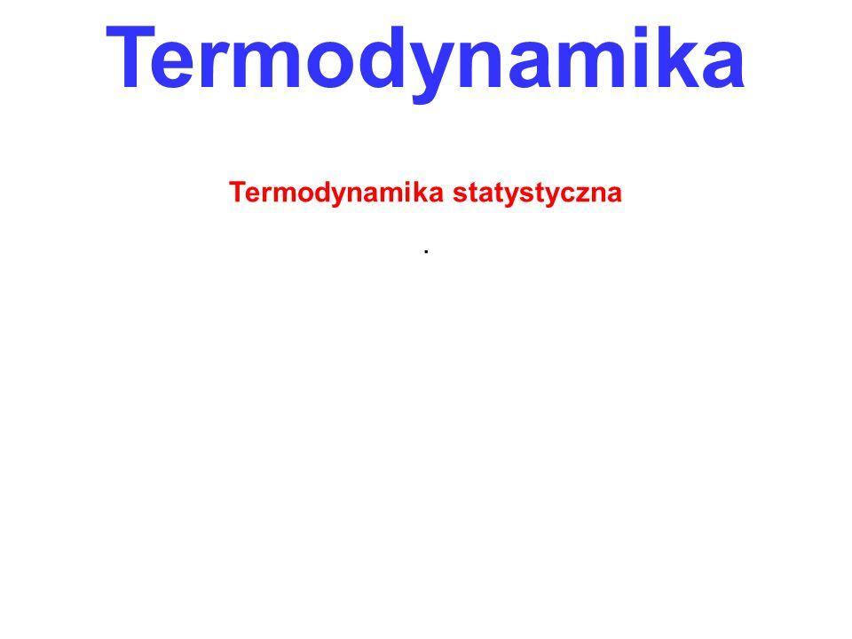 Termodynamika Termodynamika statystyczna.
