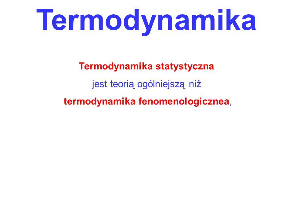 Termodynamika Termodynamika statystyczna jest teorią ogólniejszą niż termodynamika fenomenologicznea,