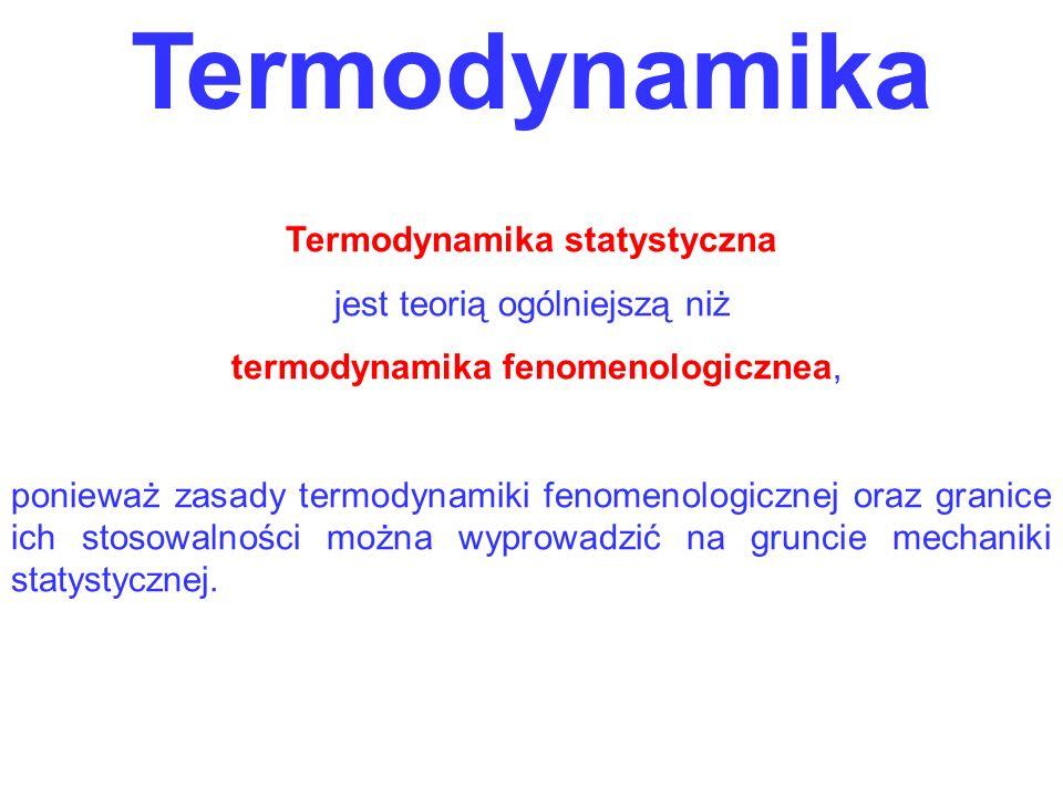 Termodynamika Termodynamika statystyczna jest teorią ogólniejszą niż termodynamika fenomenologicznea, ponieważ zasady termodynamiki fenomenologicznej