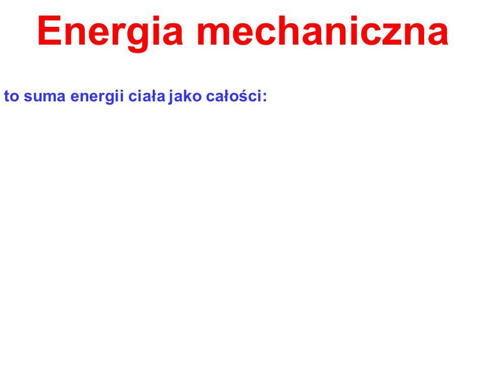 to suma energii ciała jako całości: