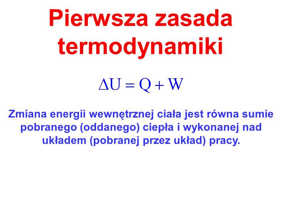 Zmiana energii wewnętrznej ciała jest równa sumie pobranego (oddanego) ciepła i wykonanej nad układem (pobranej przez układ) pracy.