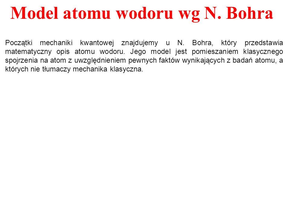 Początki mechaniki kwantowej znajdujemy u N. Bohra, który przedstawia matematyczny opis atomu wodoru. Jego model jest pomieszaniem klasycznego spojrze
