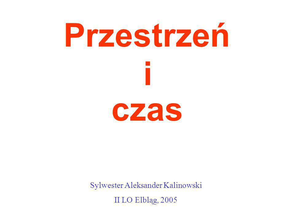 Przestrzeń i czas Sylwester Aleksander Kalinowski II LO Elbląg, 2005