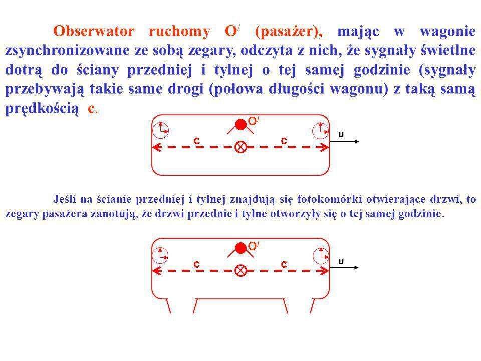cc Obserwator ruchomy O / (pasażer), mając w wagonie zsynchronizowane ze sobą zegary, odczyta z nich, że sygnały świetlne dotrą do ściany przedniej i