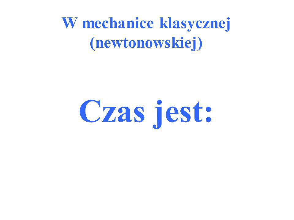 W mechanice klasycznej (newtonowskiej) Czas jest: