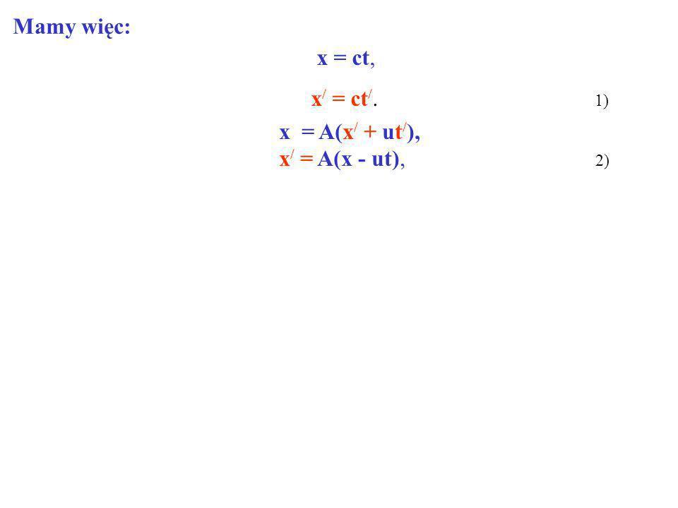 x = ct, x / = ct /. 1) x = A(x / + ut / ), x / = A(x - ut), 2) Mamy więc: