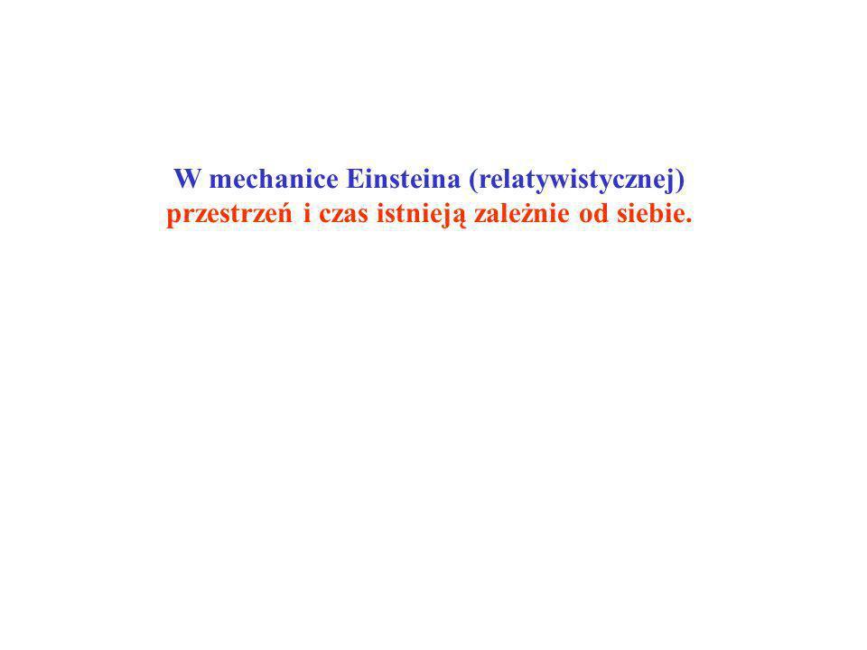 W mechanice Einsteina (relatywistycznej) przestrzeń i czas istnieją zależnie od siebie.