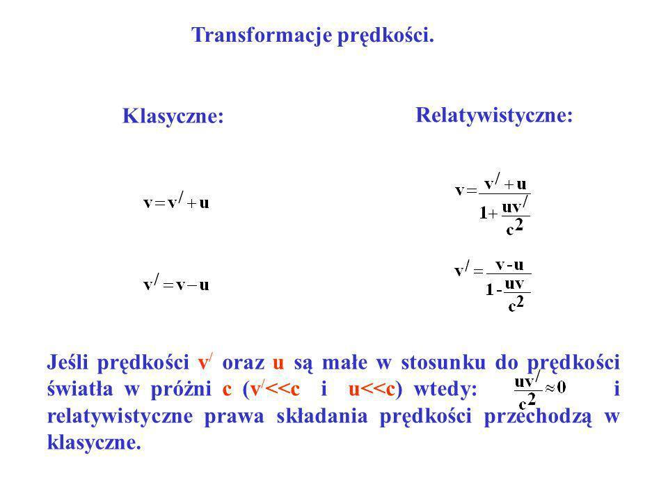 Klasyczne: Relatywistyczne: Jeśli prędkości v / oraz u są małe w stosunku do prędkości światła w próżni c (v / <<c i u<<c) wtedy: i relatywistyczne pr