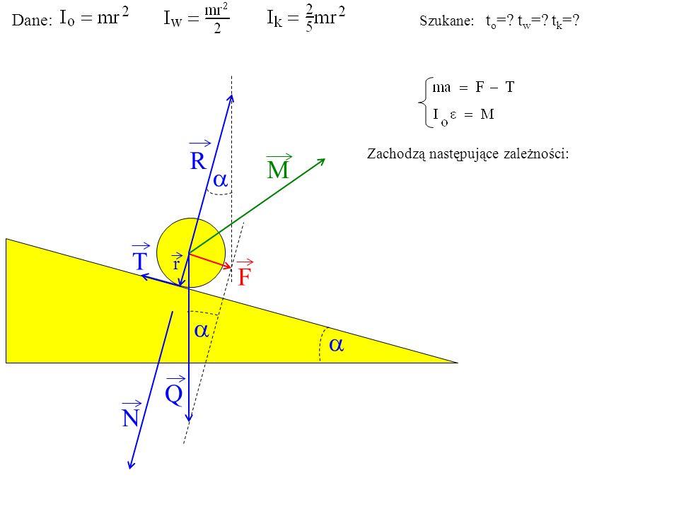 T Q N F R M r Zachodzą następujące zależności: Dane: Szukane: t o =? t w =? t k =?