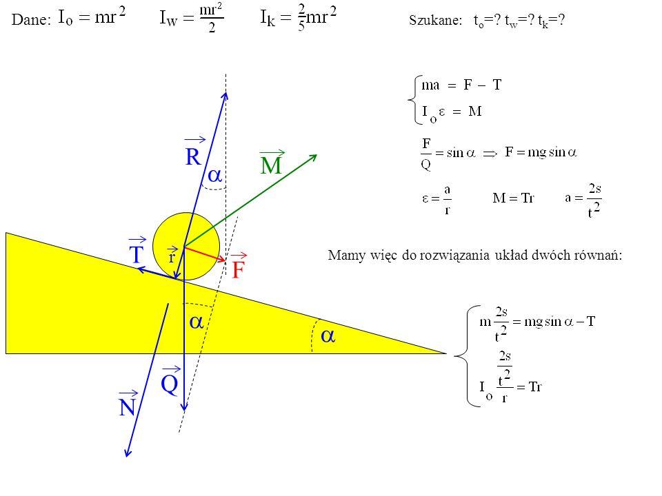 T Q N F R M r Mamy więc do rozwiązania układ dwóch równań: Dane: Szukane: t o =? t w =? t k =?