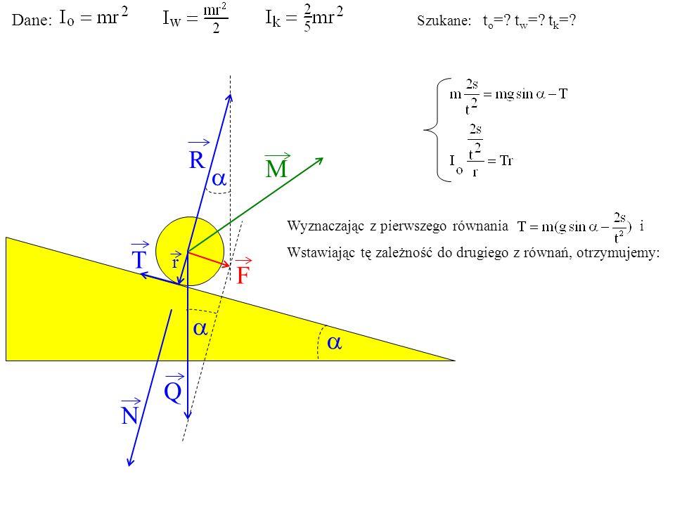 T Q N F R M r Dane: Szukane: t o =? t w =? t k =? Wyznaczając z pierwszego równania i Wstawiając tę zależność do drugiego z równań, otrzymujemy: