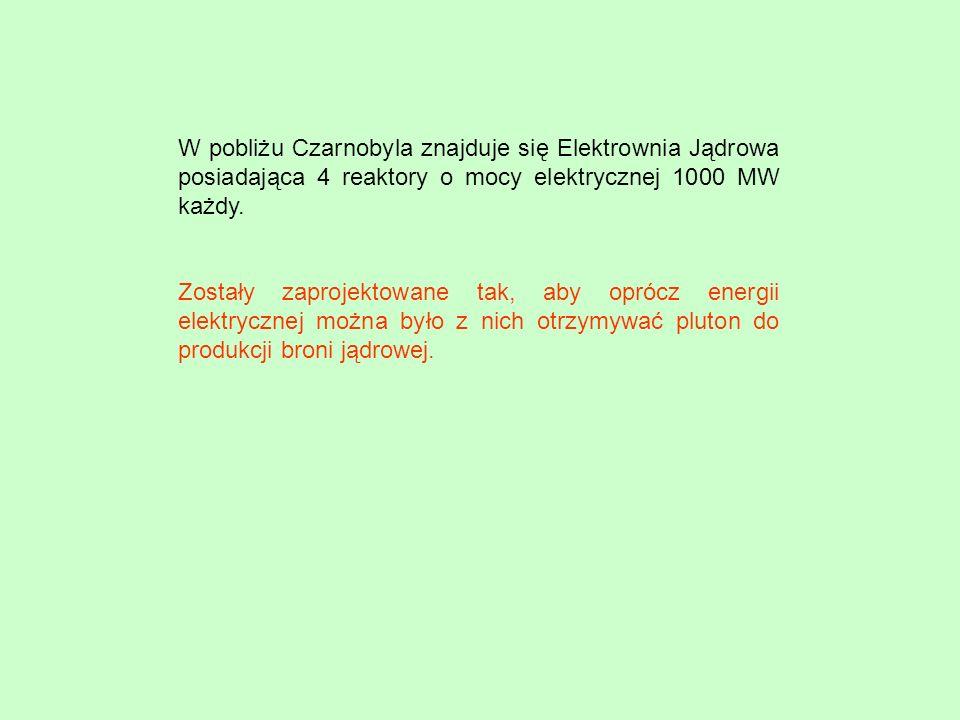 W pobliżu Czarnobyla znajduje się Elektrownia Jądrowa posiadająca 4 reaktory o mocy elektrycznej 1000 MW każdy. Zostały zaprojektowane tak, aby oprócz