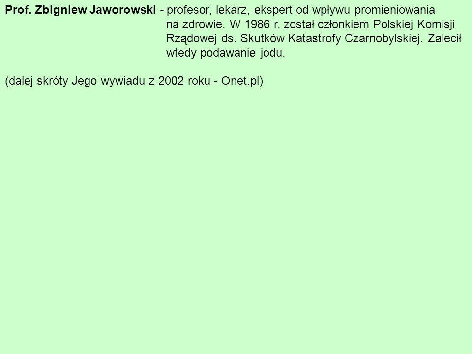 Prof. Zbigniew Jaworowski - profesor, lekarz, ekspert od wpływu promieniowania na zdrowie. W 1986 r. został członkiem Polskiej Komisji Rządowej ds. Sk