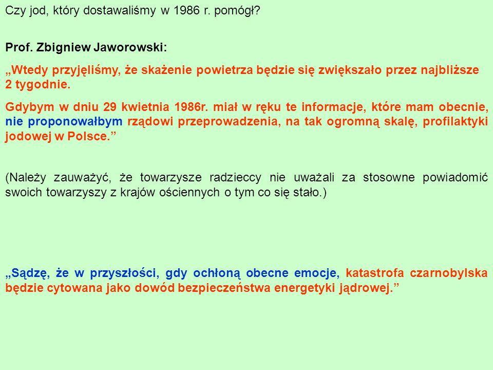 Czy jod, który dostawaliśmy w 1986 r. pomógł? Prof. Zbigniew Jaworowski: Wtedy przyjęliśmy, że skażenie powietrza będzie się zwiększało przez najbliżs