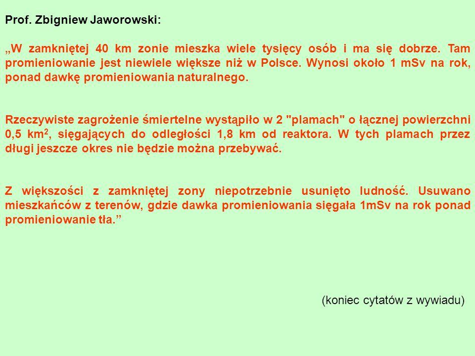 Prof. Zbigniew Jaworowski: W zamkniętej 40 km zonie mieszka wiele tysięcy osób i ma się dobrze. Tam promieniowanie jest niewiele większe niż w Polsce.