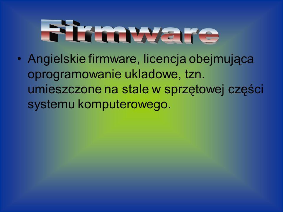 Angielskie firmware, licencja obejmująca oprogramowanie ukladowe, tzn. umieszczone na stale w sprzętowej części systemu komputerowego.