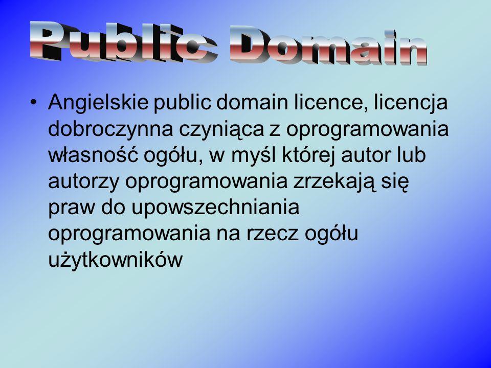 Angielskie public domain licence, licencja dobroczynna czyniąca z oprogramowania własność ogółu, w myśl której autor lub autorzy oprogramowania zrzeka
