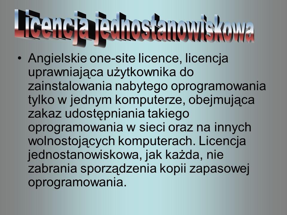 Angielskie one-site licence, licencja uprawniająca użytkownika do zainstalowania nabytego oprogramowania tylko w jednym komputerze, obejmująca zakaz u