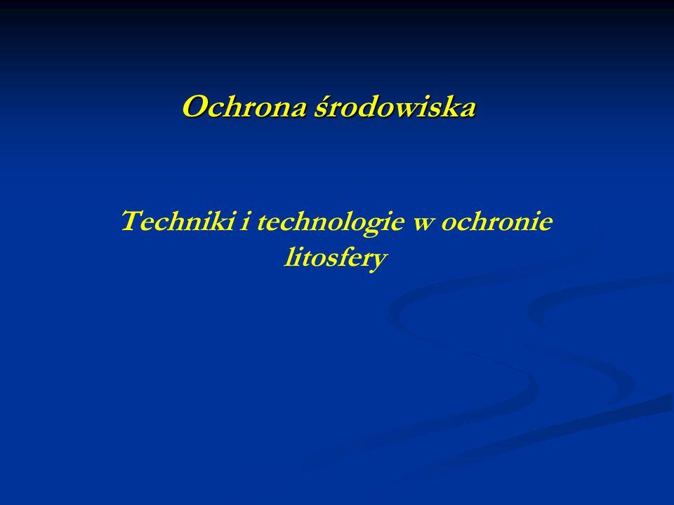 Ochrona środowiska Techniki i technologie w ochronie litosfery