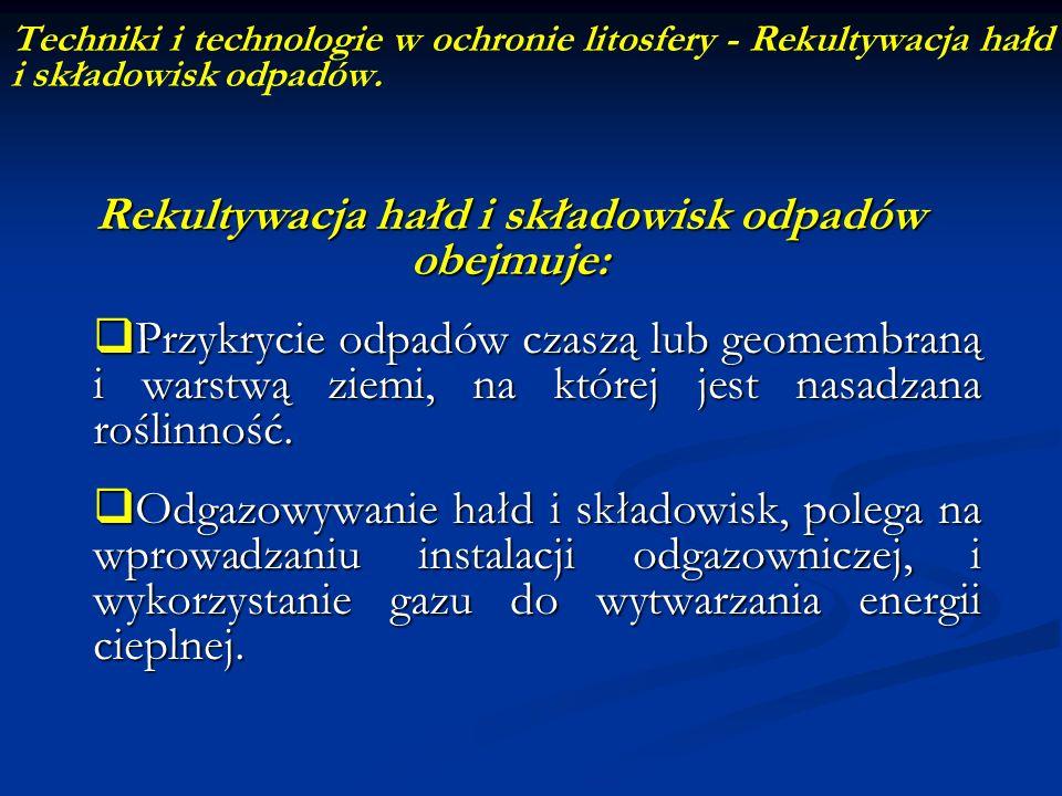 Techniki i technologie w ochronie litosfery - Rekultywacja hałd i składowisk odpadów. Rekultywacja hałd i składowisk odpadów obejmuje: Przykrycie odpa
