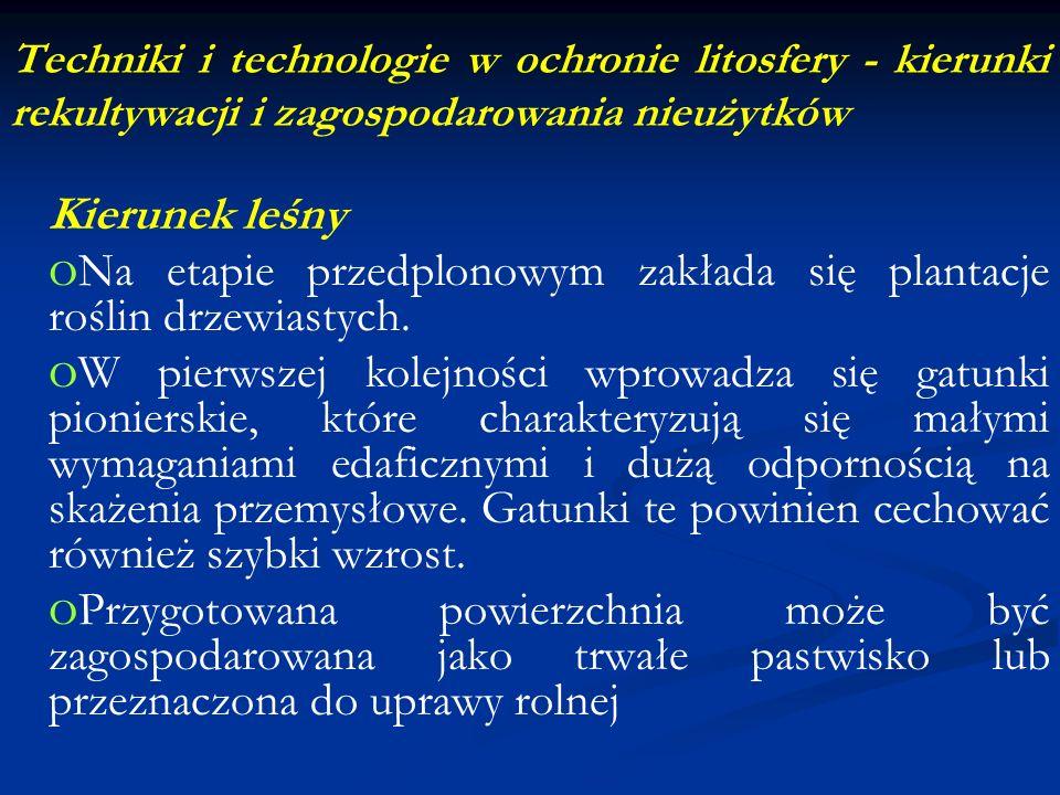 Techniki i technologie w ochronie litosfery - kierunki rekultywacji i zagospodarowania nieużytków Kierunek leśny o o Na etapie przedplonowym zakłada s