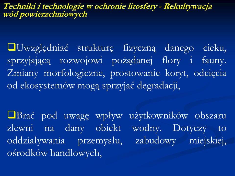 Rekultywacja wód powierzchniowych Techniki i technologie w ochronie litosfery - Rekultywacja wód powierzchniowych Uwzględniać strukturę fizyczną daneg