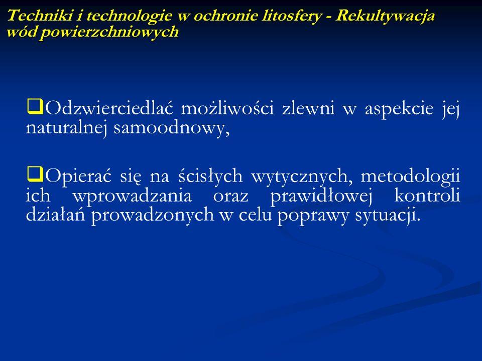 Rekultywacja wód powierzchniowych Techniki i technologie w ochronie litosfery - Rekultywacja wód powierzchniowych Odzwierciedlać możliwości zlewni w a