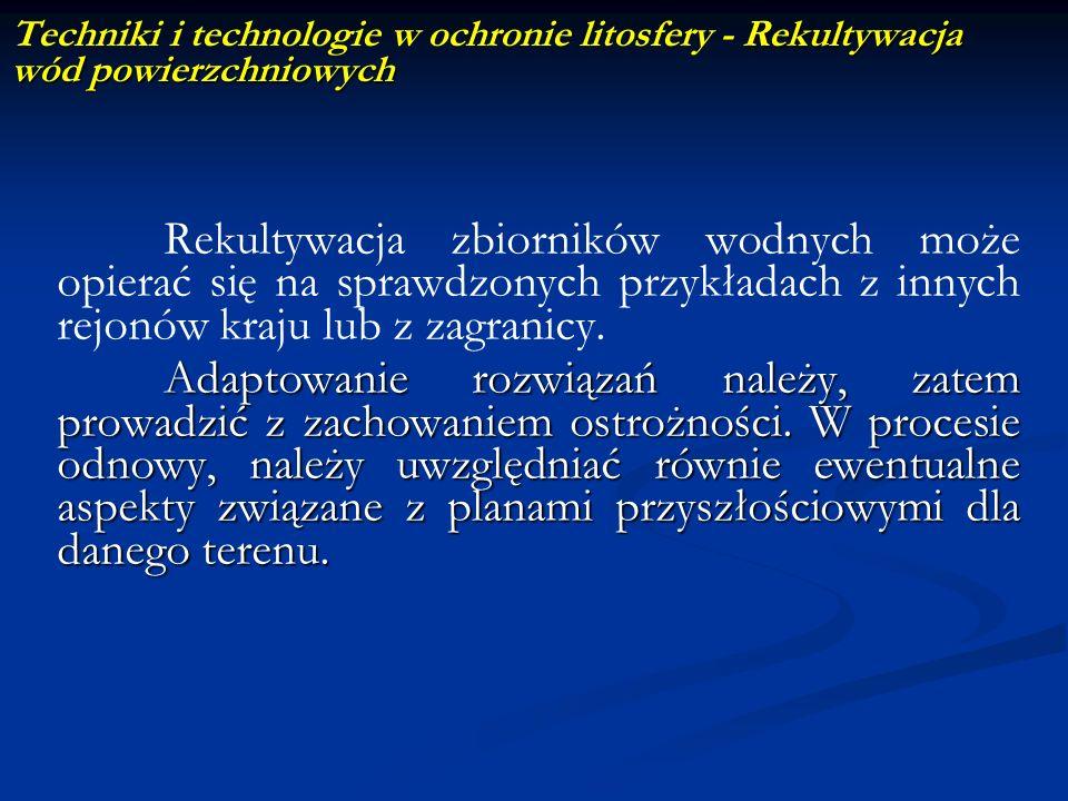 Rekultywacja wód powierzchniowych Techniki i technologie w ochronie litosfery - Rekultywacja wód powierzchniowych Rekultywacja zbiorników wodnych może