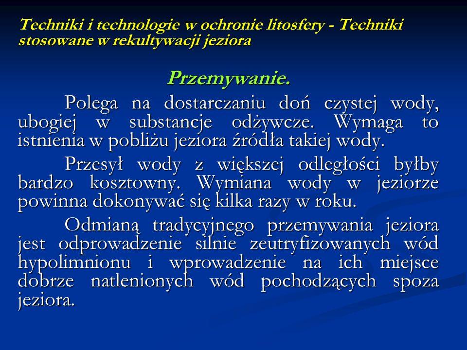Techniki stosowane w rekultywacji jeziora Techniki i technologie w ochronie litosfery - Techniki stosowane w rekultywacji jeziora Przemywanie. Polega