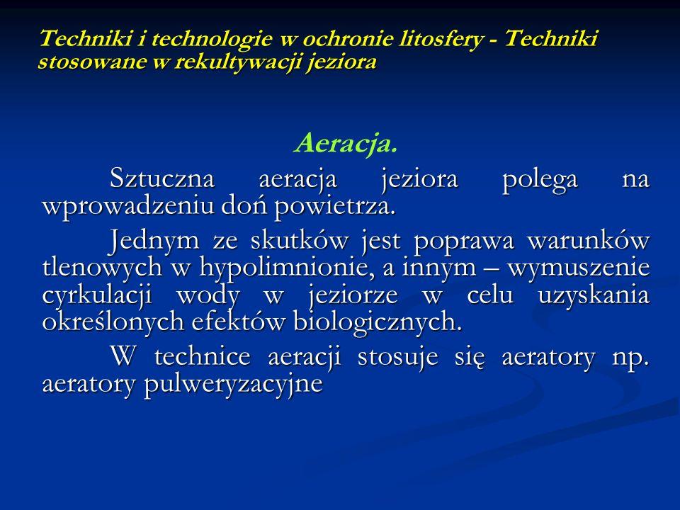 Techniki stosowane w rekultywacji jeziora Techniki i technologie w ochronie litosfery - Techniki stosowane w rekultywacji jeziora Aeracja. Sztuczna ae