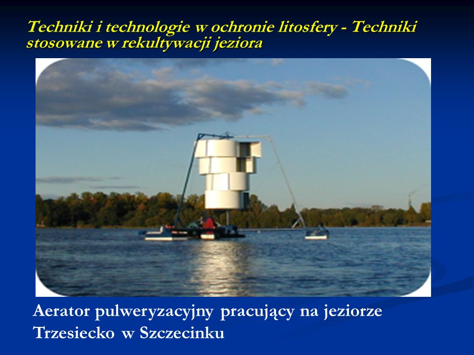 Techniki stosowane w rekultywacji jeziora Techniki i technologie w ochronie litosfery - Techniki stosowane w rekultywacji jeziora Aerator pulweryzacyj
