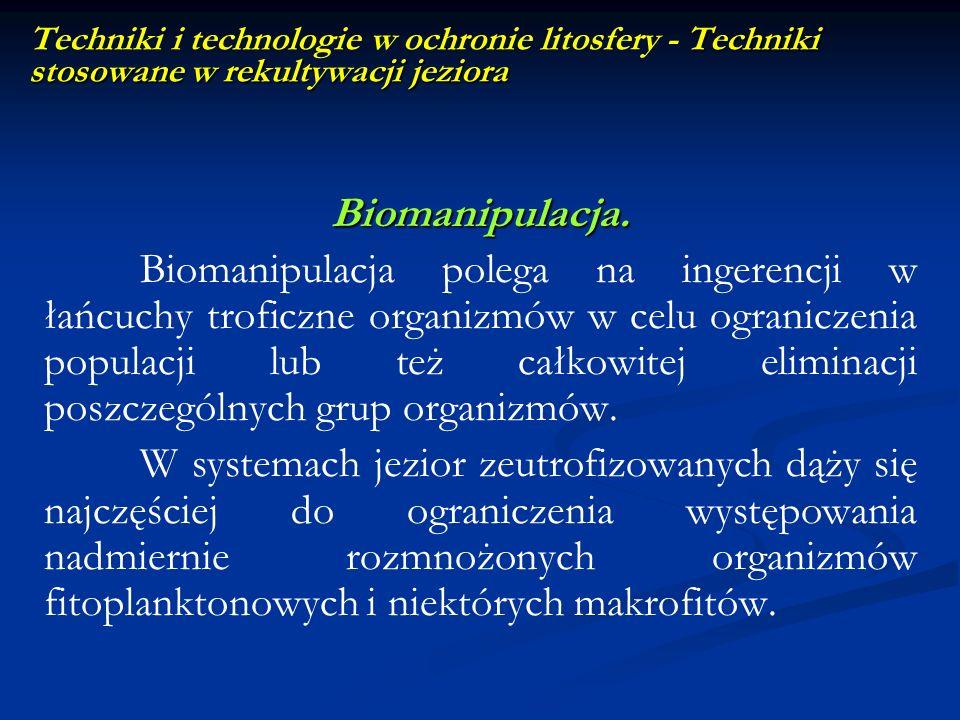 Techniki stosowane w rekultywacji jeziora Techniki i technologie w ochronie litosfery - Techniki stosowane w rekultywacji jeziora Biomanipulacja. Biom