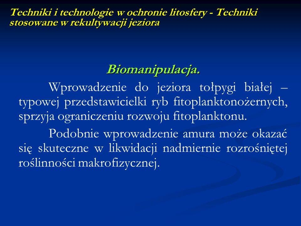 Techniki stosowane w rekultywacji jeziora Techniki i technologie w ochronie litosfery - Techniki stosowane w rekultywacji jeziora Biomanipulacja. Wpro