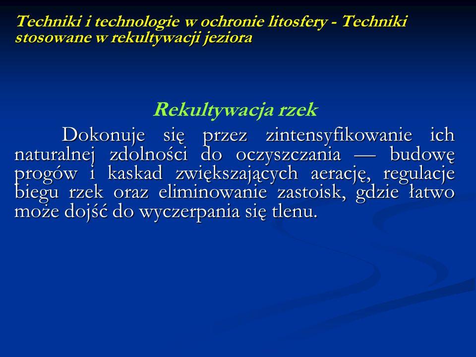Techniki stosowane w rekultywacji jeziora Techniki i technologie w ochronie litosfery - Techniki stosowane w rekultywacji jeziora Rekultywacja rzek Do