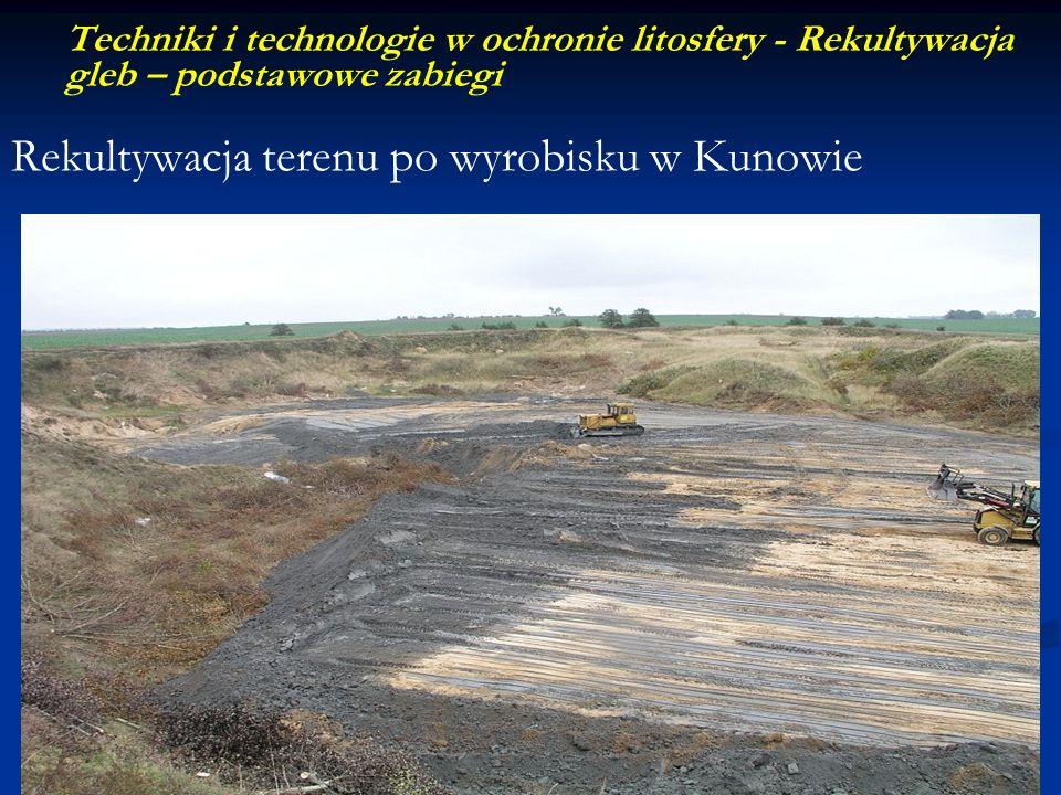 Techniki i technologie w ochronie litosfery - Rekultywacja gleb – podstawowe zabiegi Rekultywacja terenu po wyrobisku w Kunowie