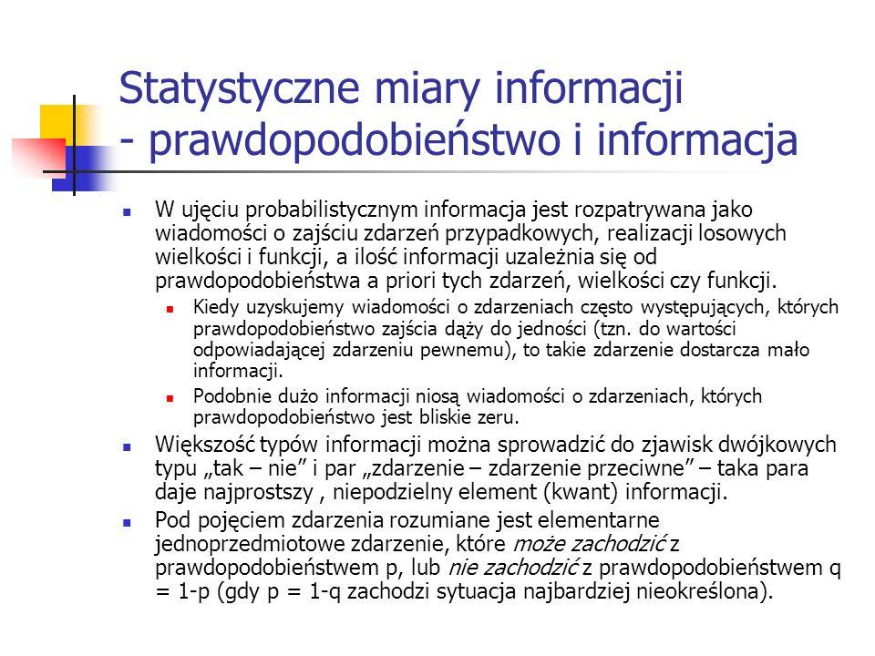 Statystyczne miary informacji - prawdopodobieństwo i informacja W ujęciu probabilistycznym informacja jest rozpatrywana jako wiadomości o zajściu zdar